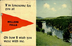 I'm lonesome for you at Miller Falls. Oh how i wish you were with me