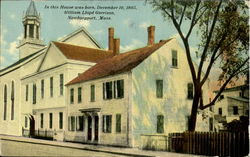 In this House was born, December 10, 1805, William Lloyd Garrison