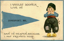 I Voultd Sooner Live In Jonesport, Me., Dan In Heafen, Because I Haf Friends Here. Postcard