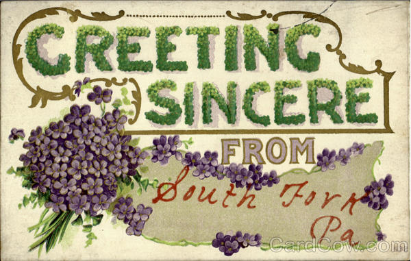 Greeting Sincere From South Fork Pennsylvania