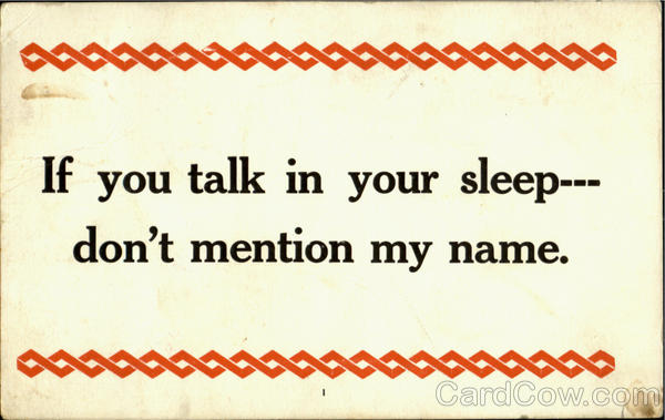 If you talk in your sleep don't mention my name Phrases & Sayings
