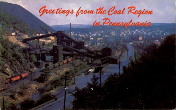 Greetings From The Coal Region Pennsylvania Mining