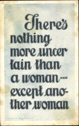 There's Nothing More Uncertain Than A Woman Except Another Woman