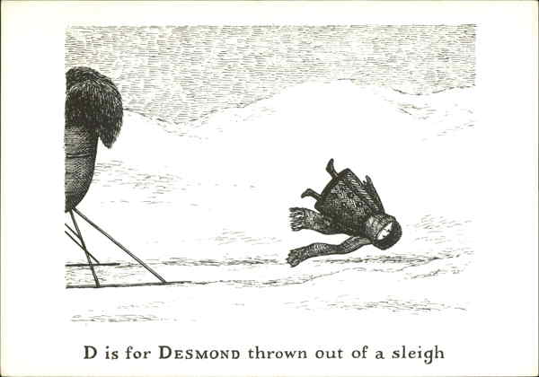 D is for Desmond thrown out of a sleigh Edward Gorey