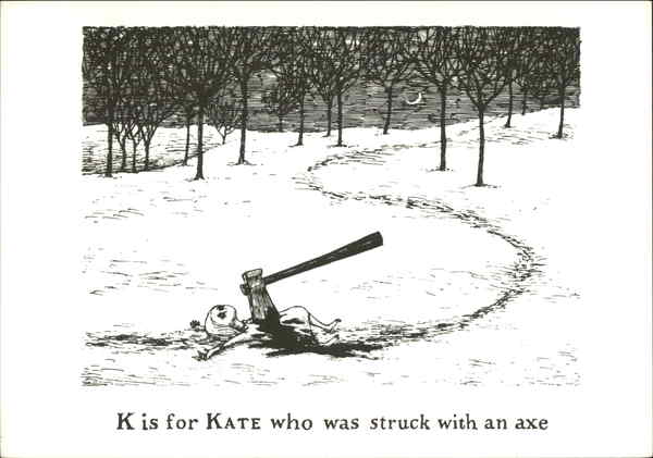 K is for Kate who was struck with an axe Edward Gorey