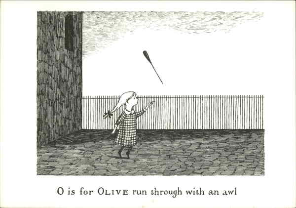 O is for Olive run through with and awl Edward Gorey