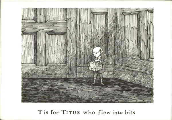 T is for Titus who Flew into Bits Edward Gorey Art