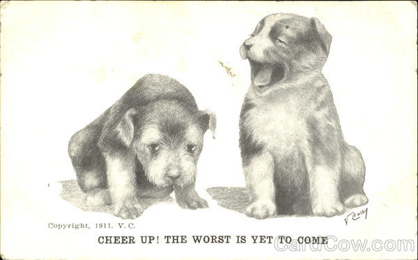 Cheer Up! The Worst Is Yet To Come Vincent V. Colby
