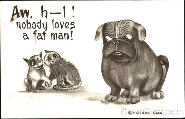 Aw H-I! Nobody Loves A Fat Man! Dogs