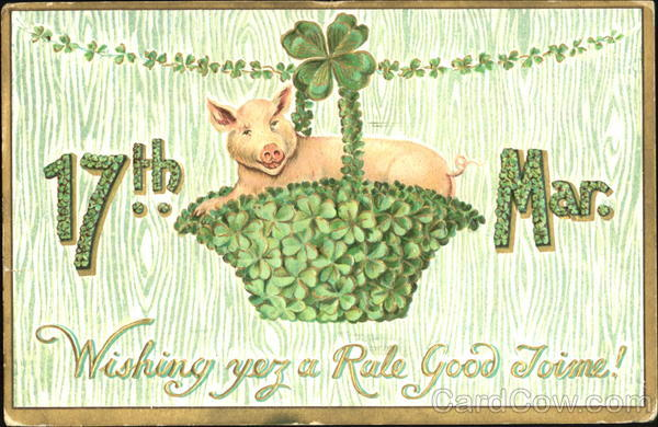 17th March Wishing Yez A Rale Good Joine! Pigs
