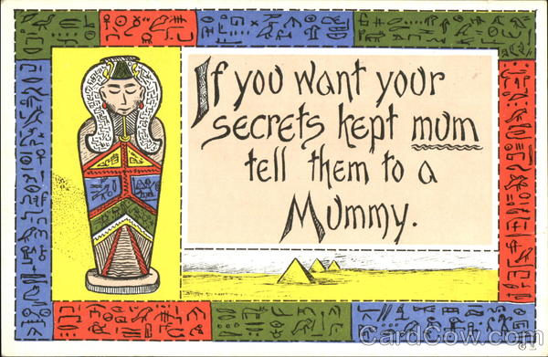 If You Want Your Secrets Kept Mum Tell Them To A Mummy