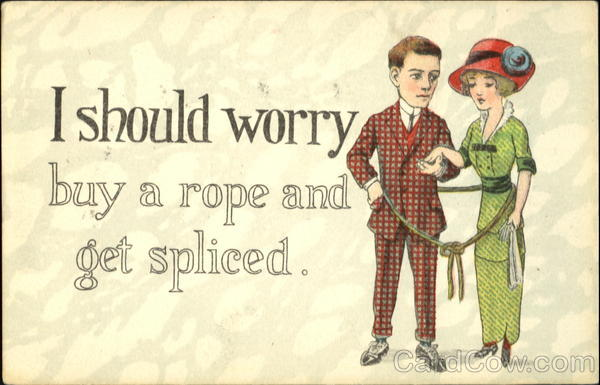 I Should Worry Buy A Rope And Get Spliced Romance & Love