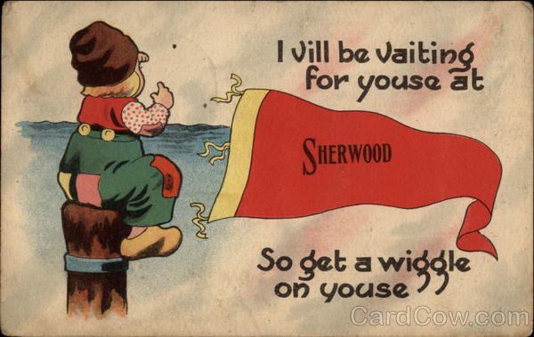 I vill be vaiting for youse at Sherwood, So get a wiggle on youse Wisconsin
