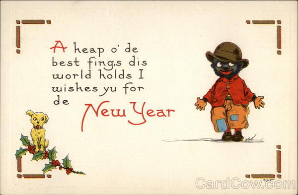 A heap o' de best fing,s dis world holds I wishes yu for de New Year