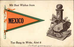 Mit Best Wishes from Mexico; Too Busy to Write, Aint it