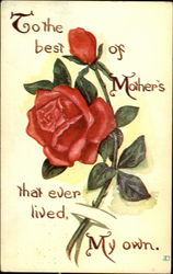 To The Best of Mother's that ever lived, My own