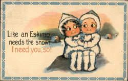 Like an Eskimo needs Snow! I Need You, So!