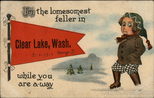 I'm the lonesomest feller in Clear Lake, Wash. while you are away Washington
