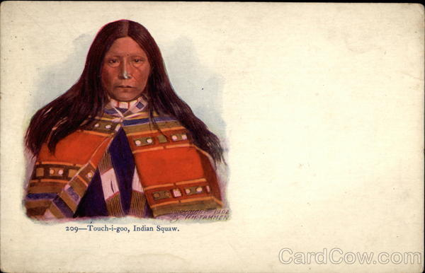 Touch-i-goo, Indian Squaw Native Americana