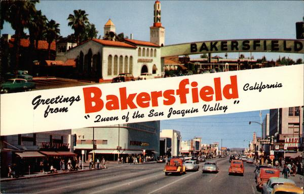 Greetings From Bakersfield California  Queen of the San Joaquin Valley