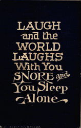 Laugh and the world laughs with you. Snore and you sleep alone