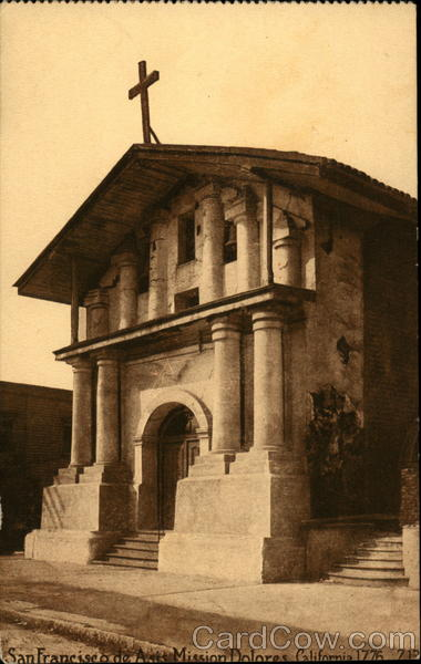 San Franciswco de Asis. Mission Dolores, 1776 San Francisco California