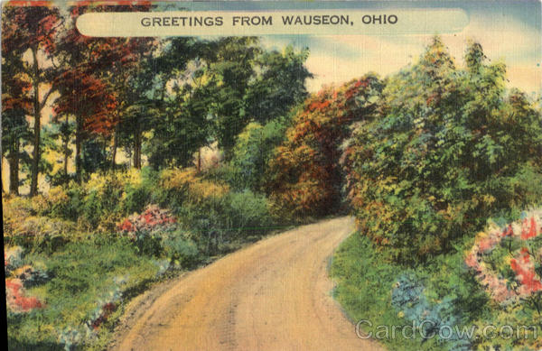 Greetings from Wauseon Ohio