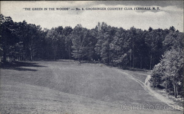 The Green in the Woods - No. 6. Grossinger Country Club Ferndale New York