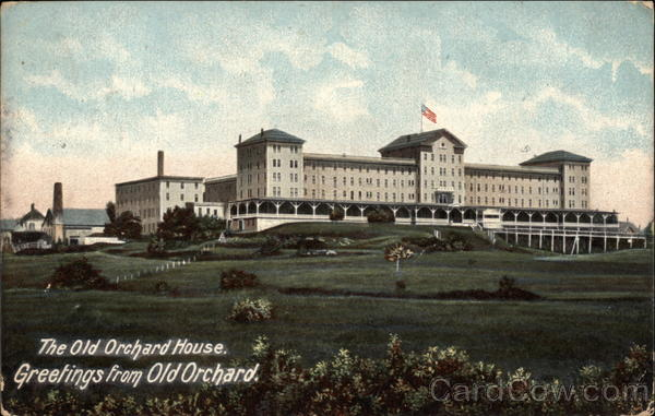 The Old Orchard House. Greetings from Old Orchard Old Orchard Beach Maine
