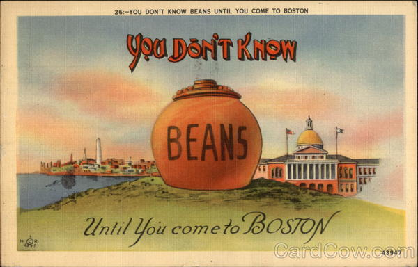 You Don't Know Beans Until You Come to Boston Massachusetts