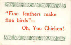 """Fine feathers make fine birds""--- Oh, You Chicken!"