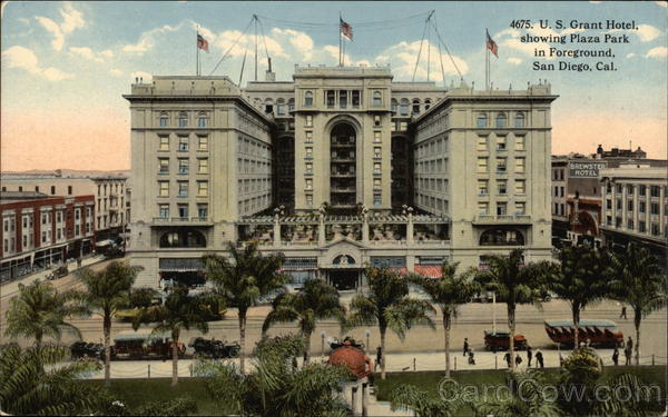 U. S. Grant Hotel, showing Plaza Park in Foreground San Diego California