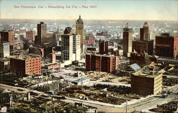 Rebuilding the City - May 1907 San francisco California