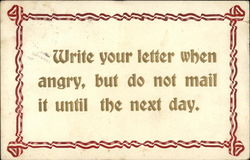 Write Your Letter When Angry, But do Not Mail it Until the Next Day