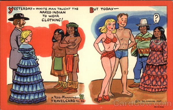 Yesterday - White Man Taught the Naked Indian to Wear Clothing! But Today --