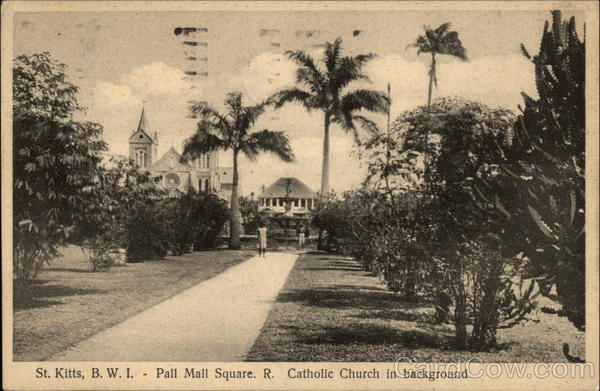 Pall Mall Square, R. Catholic Church in background St. Kitts B.W.I