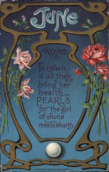 June, Rose To Crown it all they bring her health Pearls for the Girl of June Means Wealth