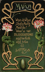 March, What oh What Shall a March Maid Do? Wear a Bloodstone and Be Firm and True, Lotus