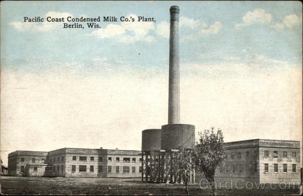 Pacific Coast Condensed Milk Co.'s Plant Berlin Wisconsin
