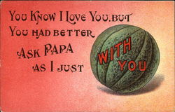 You Know I Love You, But You Had Better Ask Papa as I Just With You