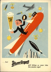 But Pilsner Urquell Will Follow us Even Into the Atomic Age!