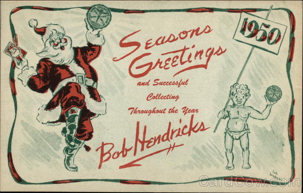 Seasons Greetings and Successful Collecting Throughout the Year Bob Hendricks