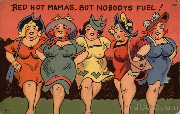 Red Hot Mamas. But Nobody's Fuel! Women
