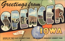 Greetings From Spencer, Iowa - Home of the Clay County Fair, World's Greatest County Fair
