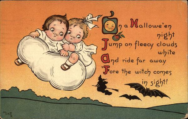 On a Halloween Night Jump on Fleecy Clouds White and Ride Far Away 'Fore the Witch Comes in Sight!