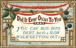 Did it Ever Occur to You That you can Run into Debt, but it's a Slow Walk Getting Out?
