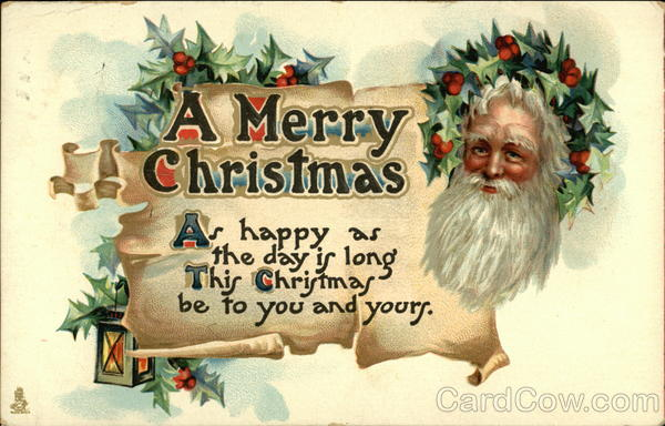 A Merry Christmas, As Happy as the Day is Long This Christmas be to you and Yours