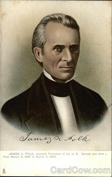 James K. Polk, Eleventh President of the U. S. Served One Term - from March 4, 1845 to March 3, 1849