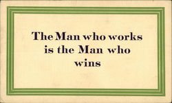 The Man Who Works is the Man Who Wins