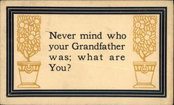 Never Mind Who Your Grandfather was; What are You?